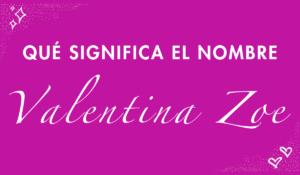 Lee más sobre el artículo Qué significado tiene el nombre Valentina Zoe
