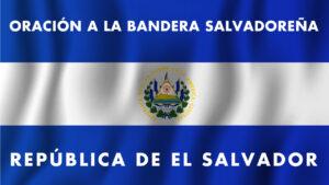 Lee más sobre el artículo Oración a La Bandera Salvadoreña ★ Recitada y Letra Completa ★